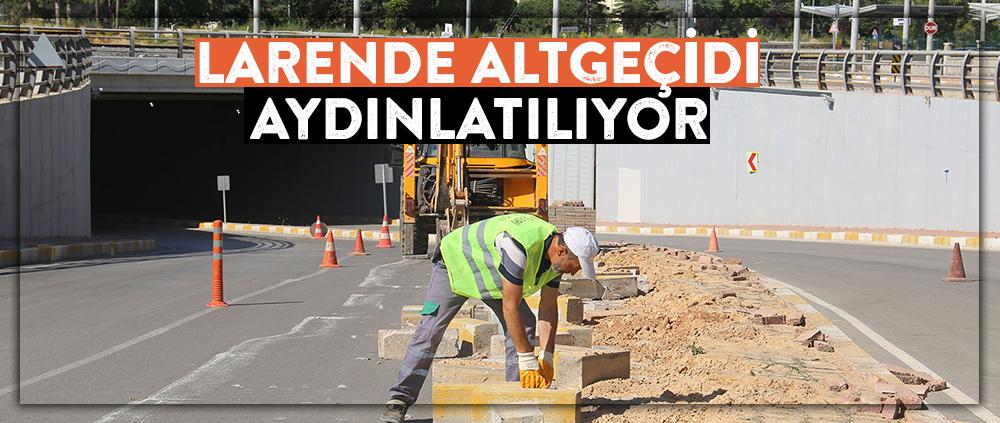 LARENDE ALTGEÇİDİ AYDINLATILIYOR