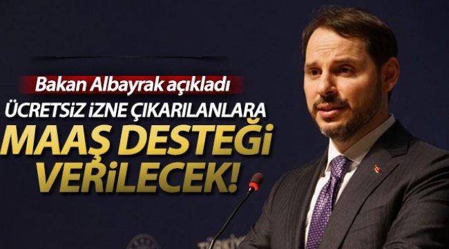 Hazine ve Maliye Bakanı Albayrak: 'Ücretsiz izne çıkan vatandaşlarımıza maaş desteğini başlatacağız'