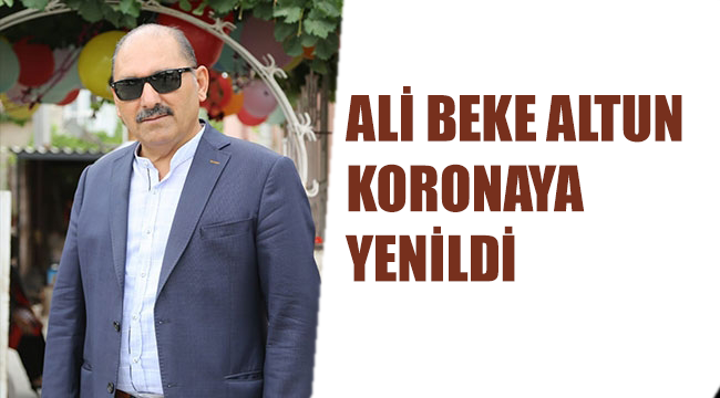 Ali Beke Altun Koronaya Yenildi