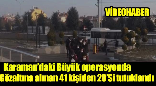 KARAMAN'DAKİ ŞAFAK OPERASYONUNDA TUTUKLANAN SAYISI 20'YE ÇIKTI