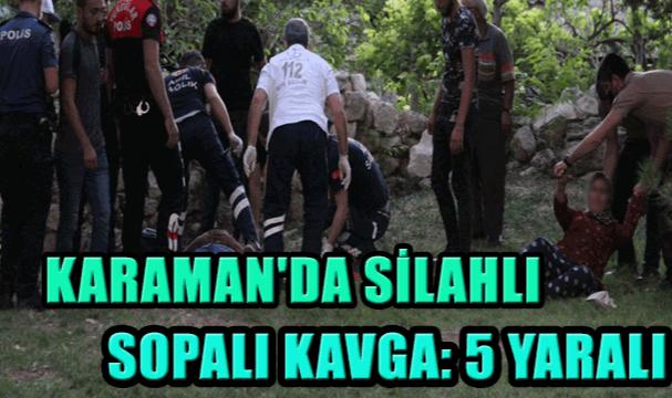 KARAMAN'DA İKİ AİLE ARASINDA SİLAHLI KAVGA