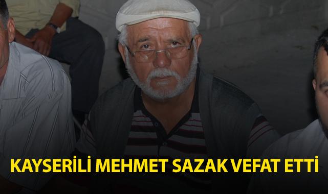 Kayserili Mehmet Sazak Vefat Etti